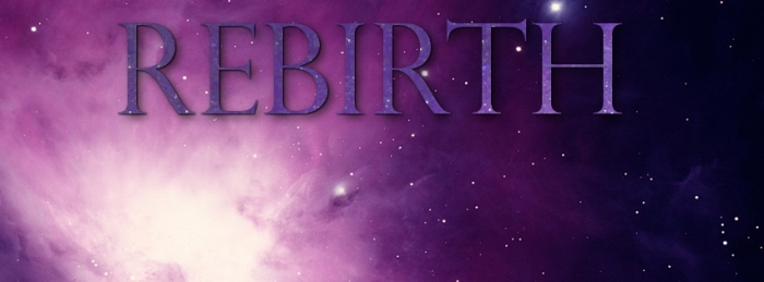 Rebirth – Part One