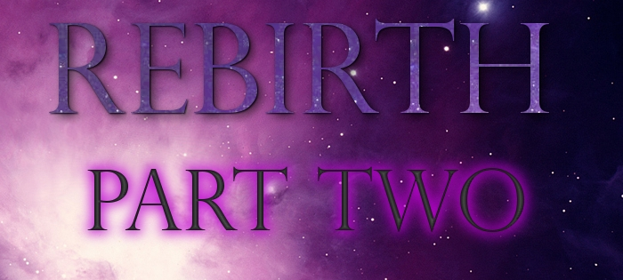 Rebirth – Part Two