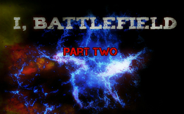 I, Battlefield – Part Two